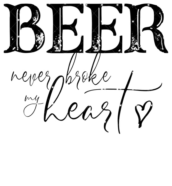 Beer Never Broke my Heart Ready To Press Sublimation Transfer