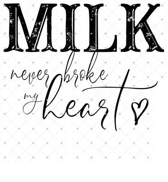 Milk never broke my Heart Ready To Press Sublimation Transfer