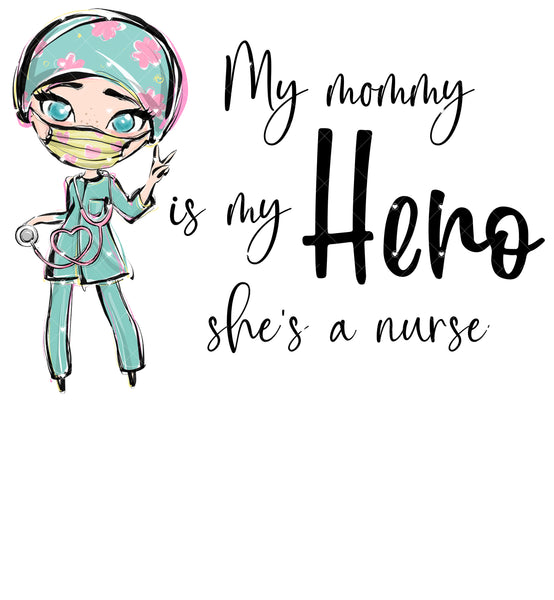 My mom is my Hero She's a Nurse Ready To Press Sublimation Transfer