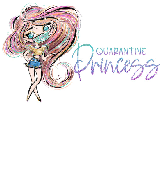 Quarantine Princess Ready To Press Sublimation Transfer