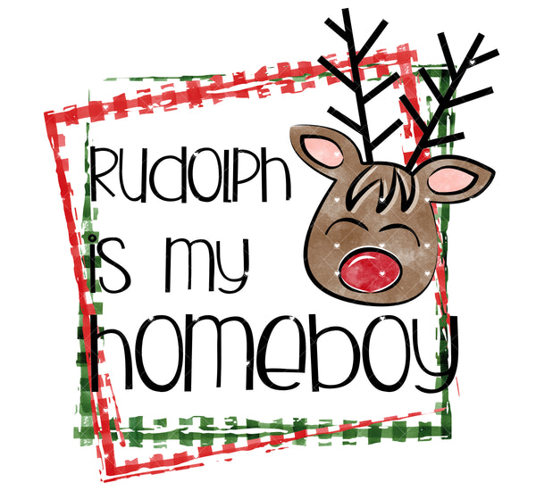 Rudolph is my Homeboy Ready To Press Sublimation Transfer