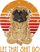 Pug Let Shit Go Ready To Press Sublimation Transfer