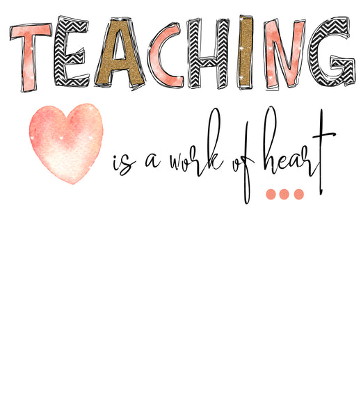 Teaching is a work of Heart 2 Ready To Press Sublimation Transfer