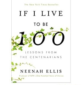 If I Live To Be 100: Lessons from Centenarians