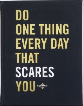 Do One Thing Every Day That Scares You - A Journal