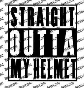 Straight Outta My Helmet- SVG File