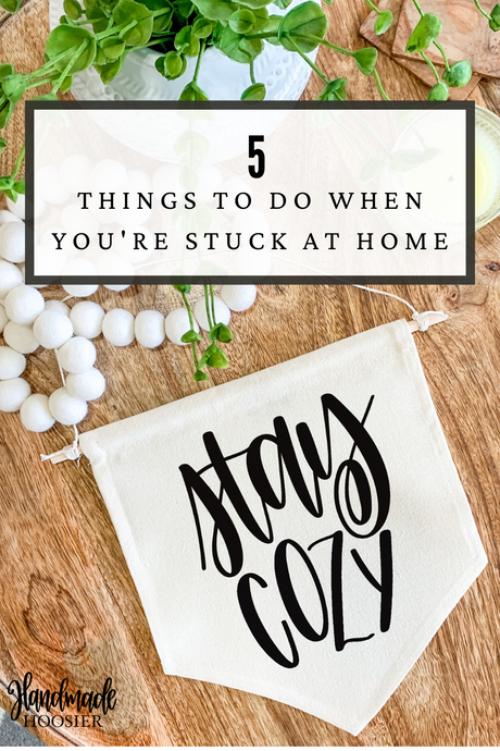 5 Things to Do When Stuck at Home