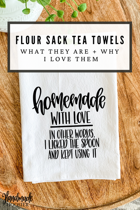 Flour Sack Tea Towels - What They Are and Why I Love Them