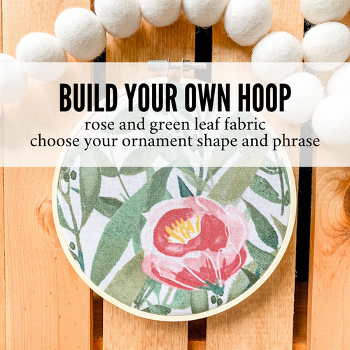 Build Your Own Hoop - 6 Inch Rose and Green Leaf Fabric in Embroidery Hoop with Hand Stamped Ivory Clay Ornament of Your Choice