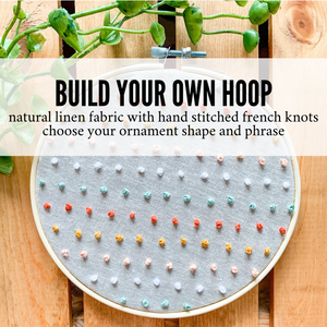 Build Your Own Hoop - 6 Inch Natural Tan Linen Embroidery Hoop with Hand Stitched French Knots and Hand Stamped Ivory Clay Ornament of Your Choice