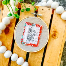 Load image into Gallery viewer, Hoop - 5 Inch Natural Tan Linen Embroidery Hoop with Hand Stitched 'Shine Your Light' Hand Lettered Fabric