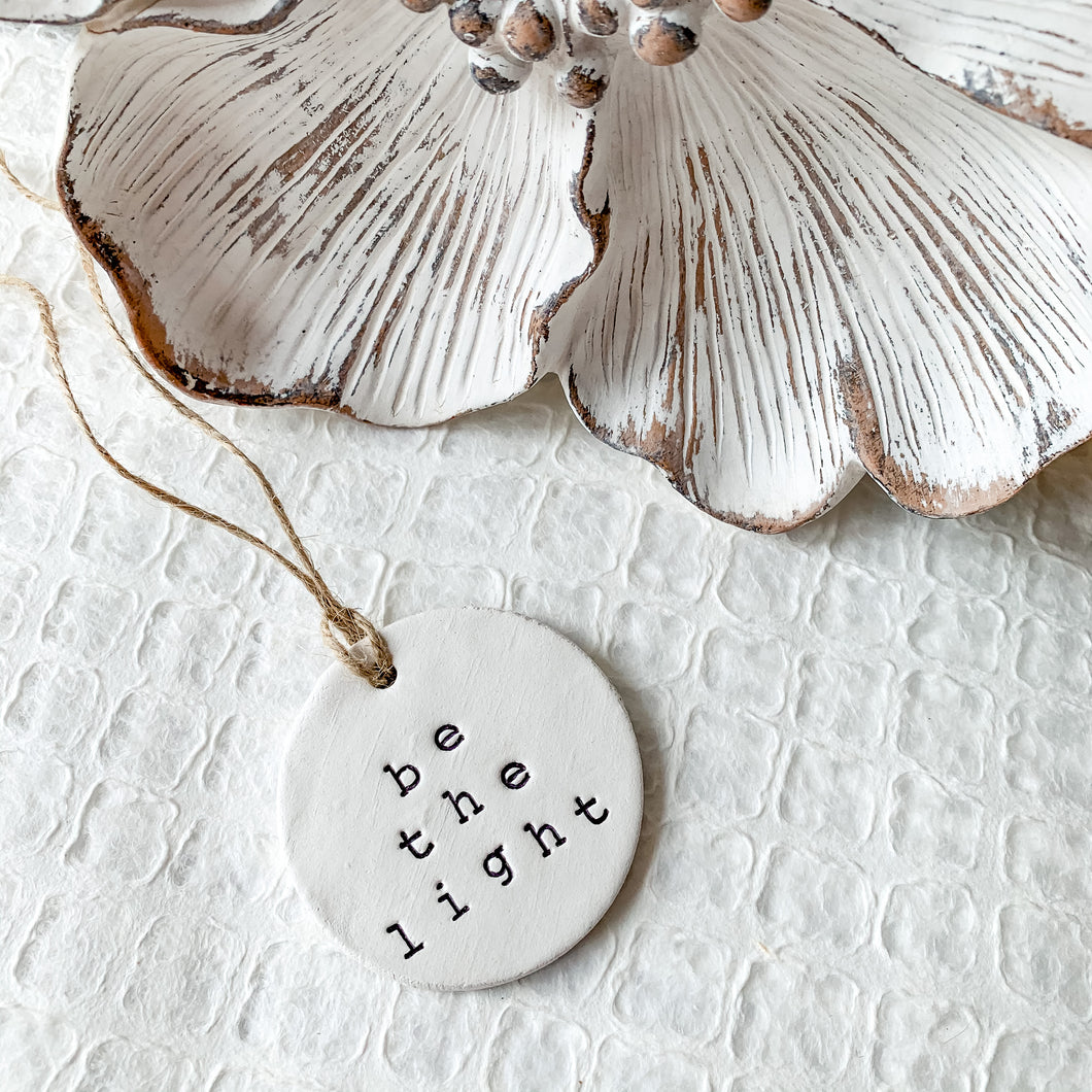 'Be the Light' Clay Ornament - Customizable Shape