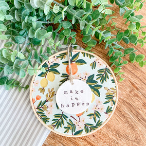 6 Inch Hoop with Rifle Paper Co. Primavera Citrus Floral Mint Fabric and Hand Stamped Ivory Clay Circle 'Make it Happen' Ornament