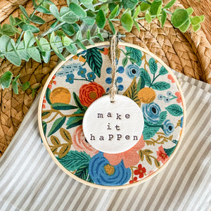 6 Inch Hoop with Rifle Paper Co. Garden Party Canvas Fabric and Hand Stamped Ivory Clay Circle 'Make it Happen' Ornament
