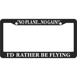 I'd Rather Be Flying - No Plane... No Gain! License Frame PilotMall.com