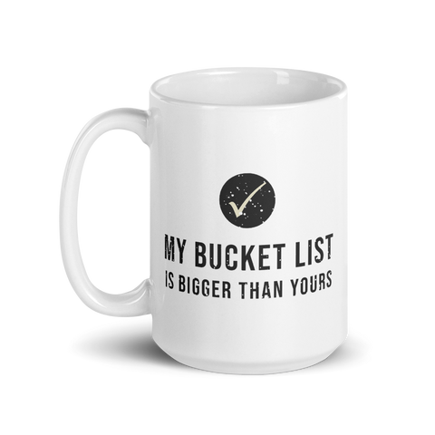 My Bucket List is Bigger Mug
