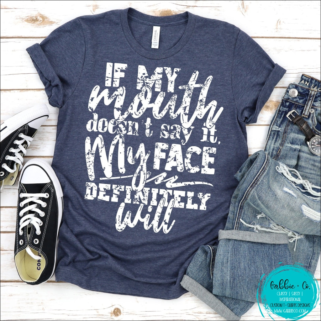 If My Mouth Doesnt Say It Face Definitely Will T-Shirt
