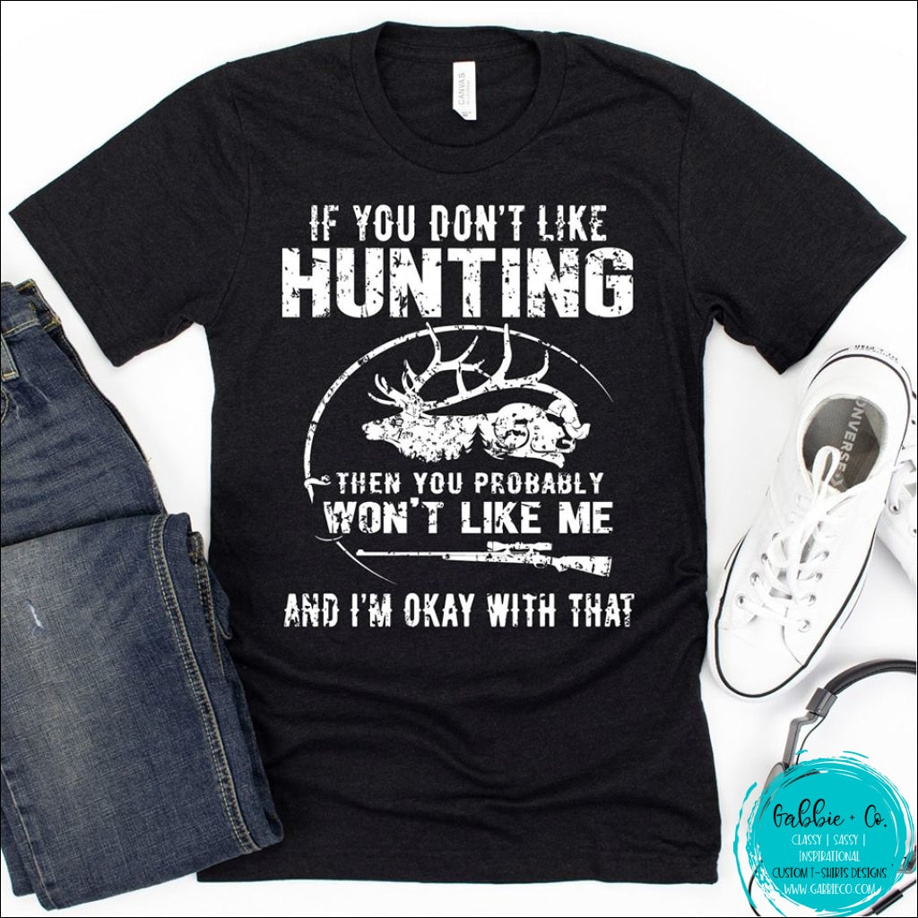 If You Dont Like Hunting Wont Me T-Shirt