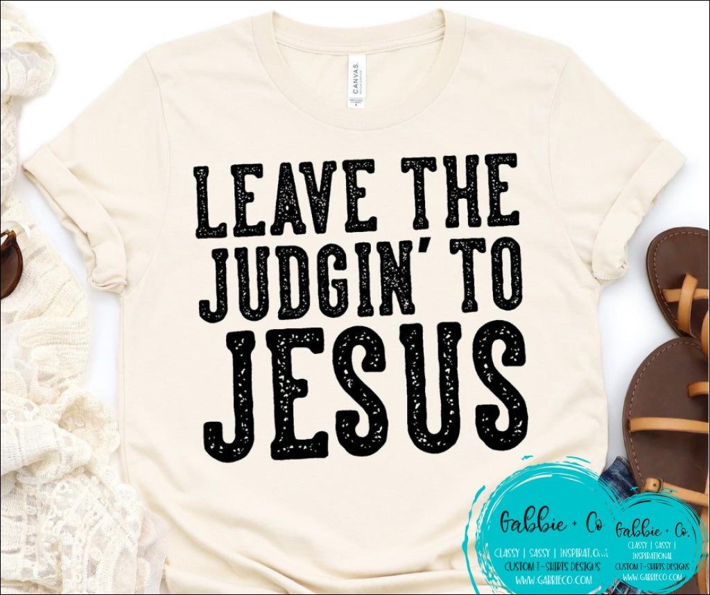 Leave The Judgin To Jesus T-Shirt