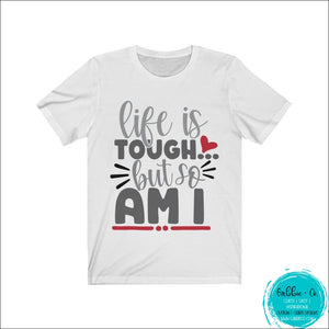 Life Is Tough ... But So Am I White / L T-Shirt
