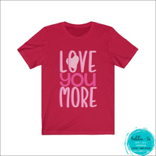Load image into Gallery viewer, Love You More! Red / Xs T-Shirt