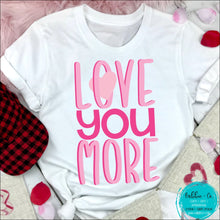 Load image into Gallery viewer, Love You More! T-Shirt