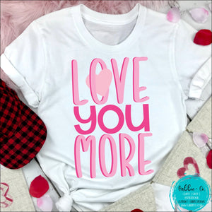 Love You More! T-Shirt