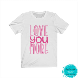 Love You More! White / L T-Shirt
