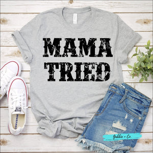 Mama Tried ... This Sums It Up!