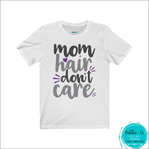 Mom Hair Dont Care ... No Excuses Needed White / L T-Shirt