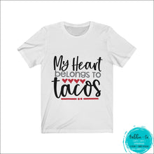 Load image into Gallery viewer, My Heart Belongs To Tacos! White / Xs T-Shirt