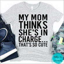 Load image into Gallery viewer, My Mom Thinks Shes In Charge T-Shirt