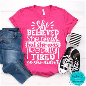 She Believed Could But She Was Really Tired T-Shirt