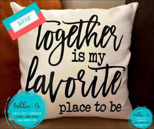 Together Is My Favorite Place To Be - Pillow Cover