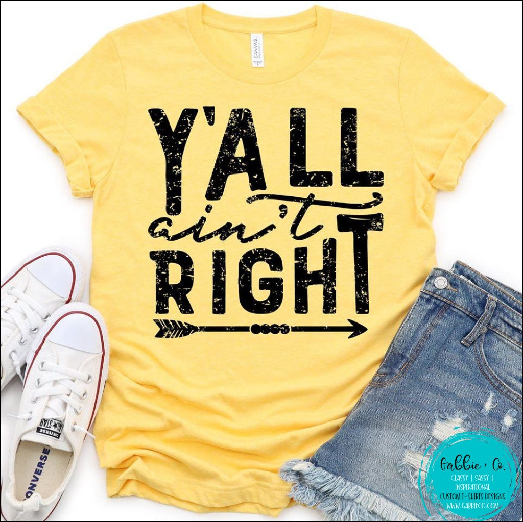 Yall Aint Right T-Shirt
