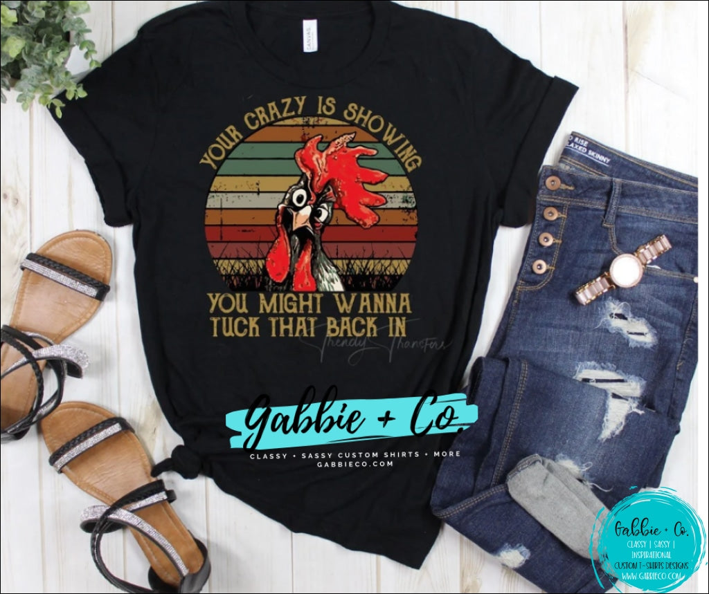 Copy Of Your Crazy Is Showing - Chicken S / Black T-Shirt