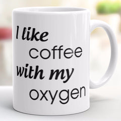 """I Like Coffee With My Oxygen"" Coffee Mug"