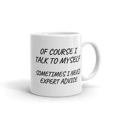 """Of Course I Talk To Myself"" Coffee Mug"