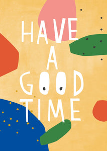 have a good time - Schmidt's Papeterie