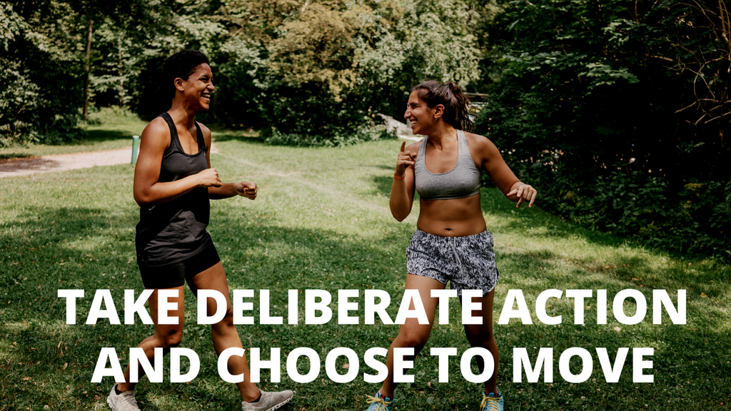 Take Deliberate Action and Choose to Move