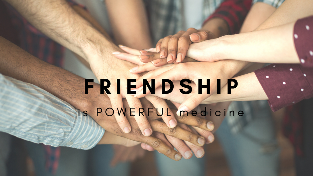 Friendship is Powerful Medicine