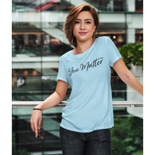 Load image into Gallery viewer, You Matter Women's Tee