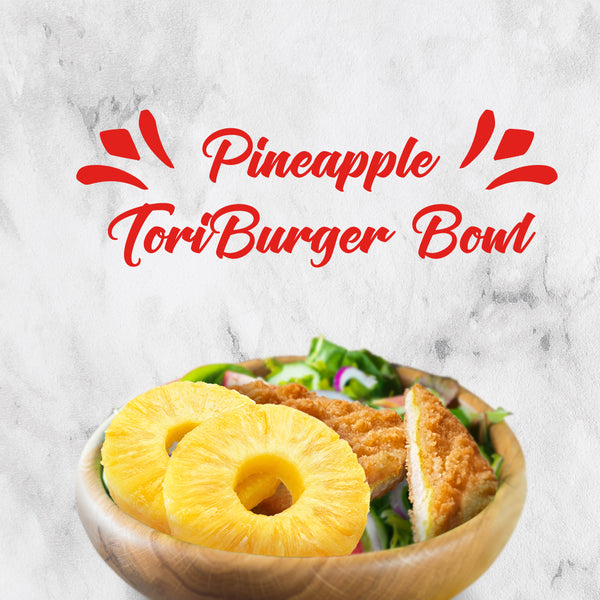 Pineapple ToriBurger Bowl
