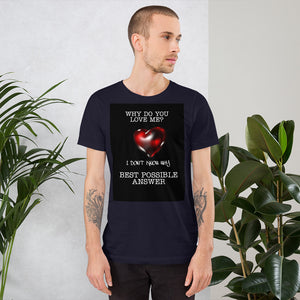 Why love me Short-Sleeve Unisex T-Shirt