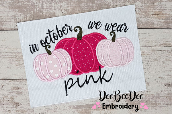 Pumpkins In October we wear Pink - Applique  - 5x4 5x7 5x8 6x10 7x12