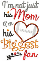 I'm not Just His Mom I'm his Biggest Fan - Applique - 4x4 5x4 5x7 5x8 6x10 7x12
