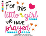 For This Little Girl we Have Prayed - Fill Stitch - 4x4 5x5 6x6