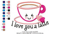 I Love You a Latte  - Applique - 4x4 5x7 6x10