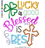 Lucky is good Blessed is best - Applique - 4x4 5x7 6x10 7x12