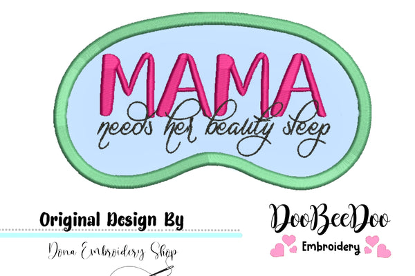 Mama needs her beauty sleep - Sleep Mask - Applique - Machine Embroidery Design
